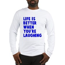 Life is better when laughing Long Sleeve T-Shirt