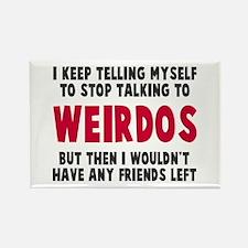 Stop talking to weirdos Rectangle Magnet