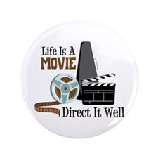 "Life is a Movie Direct it Well 3.5"" Button (100 pa"