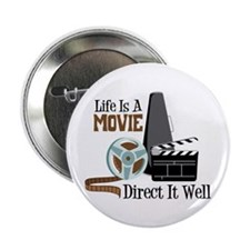 "Life is a Movie Direct it Well 2.25"" Button (100 p"