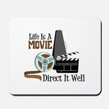 Life is a Movie Direct it Well Mousepad