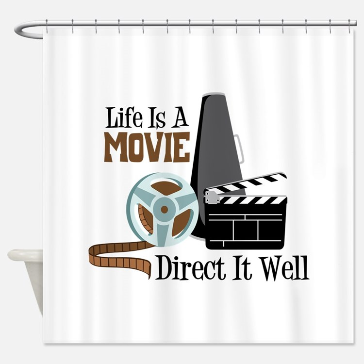 Life is a Movie Direct it Well Shower Curtain