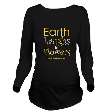 Earth Laughs In Long Sleeve Maternity T-Shirt