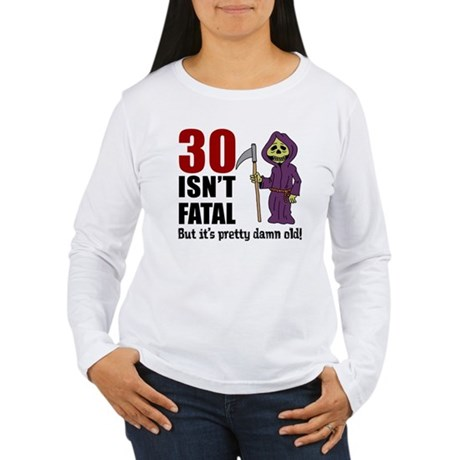 30 isnt fatal but old Long Sleeve T-Shirt