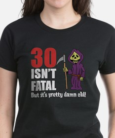 30 isnt fatal but old T-Shirt
