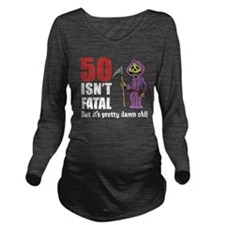 50 Isnt Fatal But Old Long Sleeve Maternity T-Shir