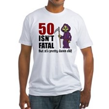 50 Isnt Fatal But Old T-Shirt