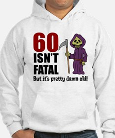 60 Isnt Fatal But Old Hoodie