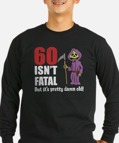 60 Isnt Fatal But Old Long Sleeve T-Shirt