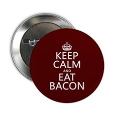 "Keep Calm and Eat Bacon 2.25"" Button"