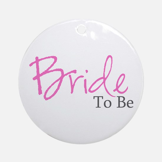 Bride To Be (Pink Script) Ornament (Round)