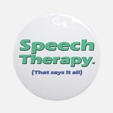 Speech Therapy Says It All Ornament (Round)