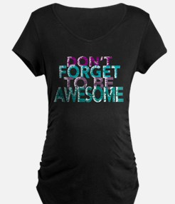 Dont forget to be awesome Maternity T-Shirt