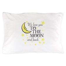We love you to the moon and back Pillow Case