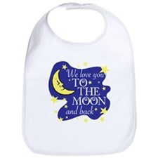 We love you TO THE MOON and back Bib