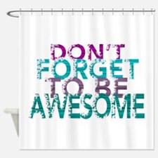Dont forget to be awesome Shower Curtain