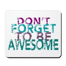Dont forget to be awesome Mousepad