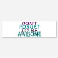 Dont forget to be awesome Bumper Bumper Bumper Sticker