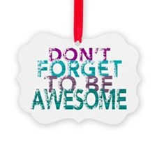 Dont forget to be awesome Ornament