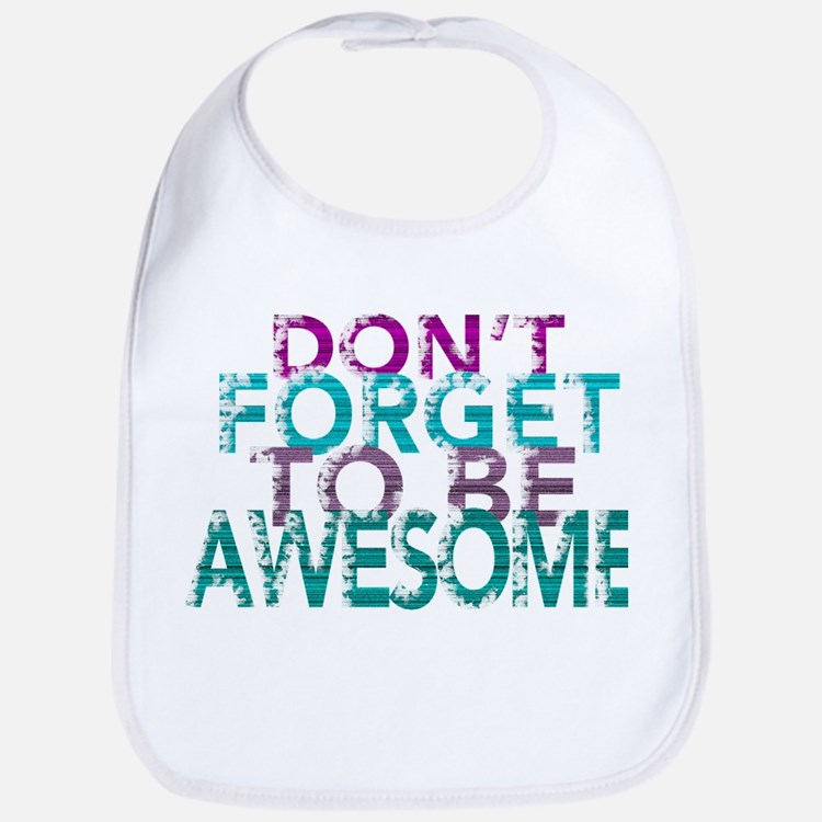 Dont forget to be awesome Bib