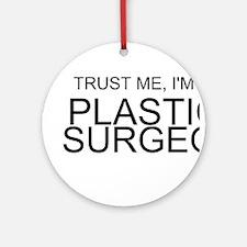 Trust Me, Im A Plastic Surgeon Ornament (Round)