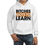 Bitches Gots To Learn Hooded Sweatshirt