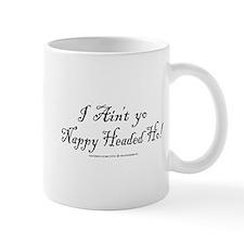 I ain't yo nappy headed ho! Mug