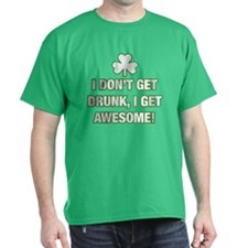 I Dont Get Drunk, I Get Awesome T-Shirt