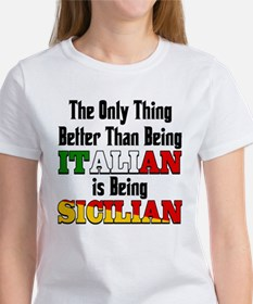 Only thing better ..is being Sicilian Women's T-Sh