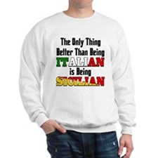 Only thing better ..is being Sicilian Sweatshirt