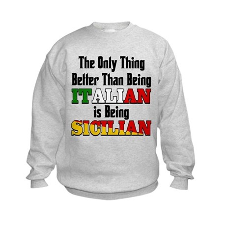 Only thing better ..is being Sicilian Kids Sweatsh