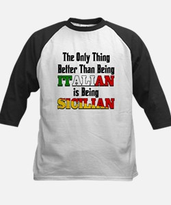 Only thing better ..is being Sicilian Tee