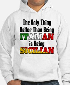 Only thing better ..is being Sicilian Hoodie