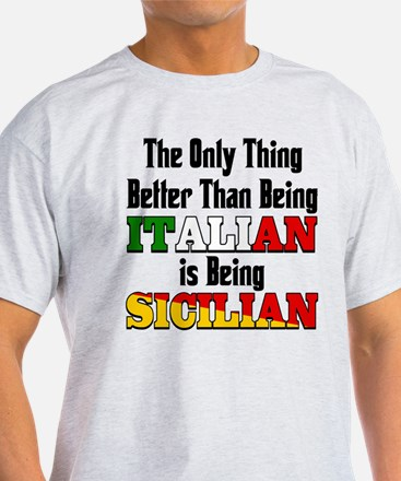Only thing better ..is being Sicilian T-Shirt