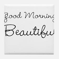 Good Morning, Beautiful Tile Coaster