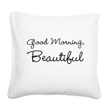 Good Morning, Beautiful Square Canvas Pillow