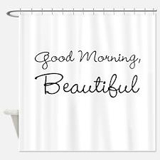 Good Morning, Beautiful Shower Curtain