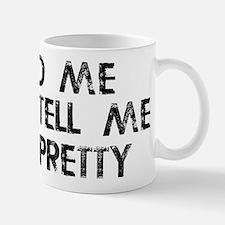 Feed Me, Tell Me I'm Pretty Mug