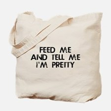 Feed Me, Tell Me I'm Pretty Tote Bag