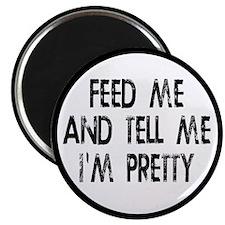 "Feed Me, Tell Me I'm Pretty 2.25"" Magnet (10 pack)"