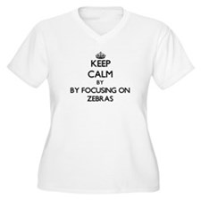 Keep calm by focusing on Zebras Plus Size T-Shirt