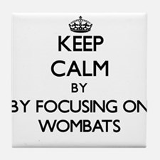 Keep calm by focusing on Wombats Tile Coaster