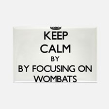 Keep calm by focusing on Wombats Magnets