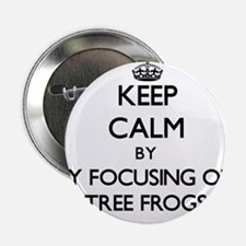 "Keep calm by focusing on Tree Frogs 2.25"" Button"