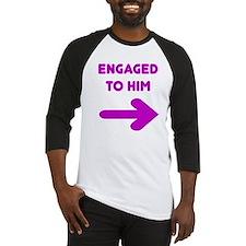 Engaged to him Baseball Jersey