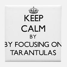 Keep calm by focusing on Tarantulas Tile Coaster