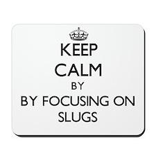 Keep calm by focusing on Slugs Mousepad