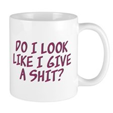 Do I Look Like I Give A Shit? Mug