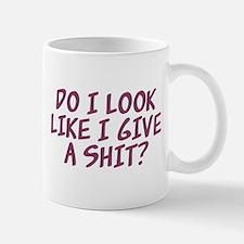 Do I Look Like I Give A Shit? Small Mugs