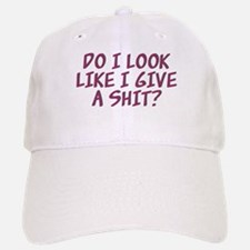 Do I Look Like I Give A Shit? Baseball Baseball Cap